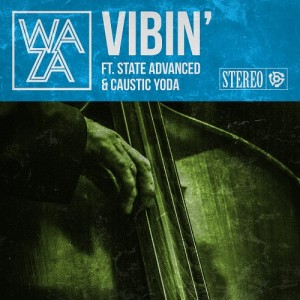 Waza Ft State Advanced & Caustic Yoda - Vibin