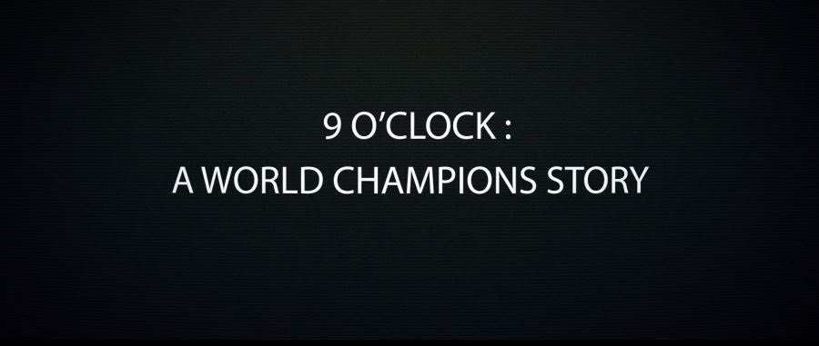 9 O'clock A World Champions Story - Episode 1