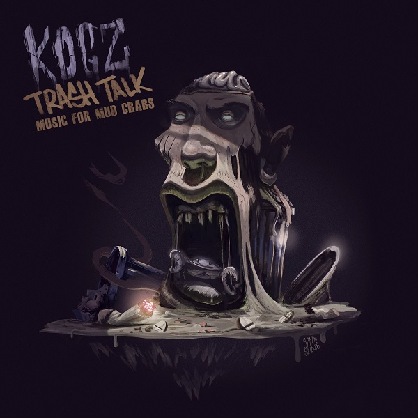 Kogz - Trash Talk (Music For Mud Crabs)