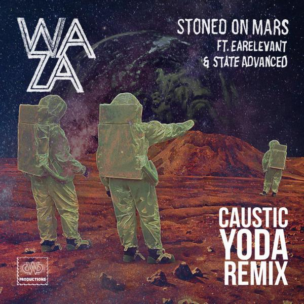 Music Premier! Caustic Yoda Sparks Up The Most Blunted Remix Of Waza's 'Stoned On Mars' (Free Download)