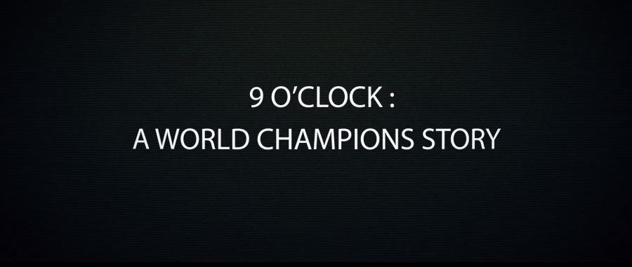 9 O'Clock A World Champions Story: Episode 1